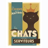 Plaque métal PM Les chats ont des serviteurs